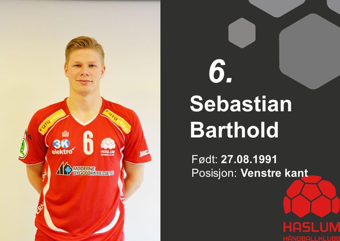 6. Sebastian Barthold Født: 27.08.1991 Posisjon: Venstre kant 6