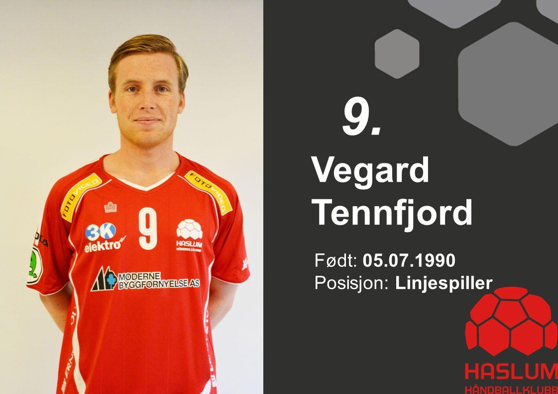 9. Vegard Tennfjord Født: 05.07.1990 Posisjon: Linjespiller 9