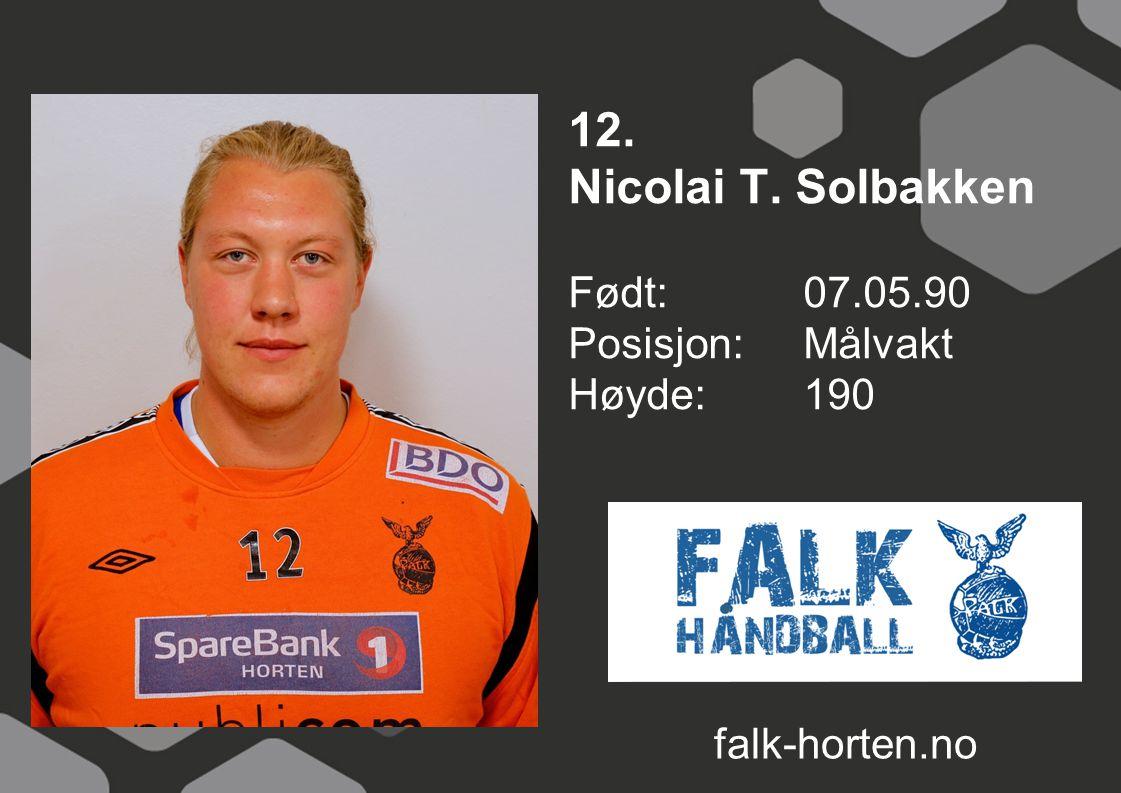 12. Nicolai T. Solbakken Født: 07.05.90 Posisjon: Målvakt Høyde: 190
