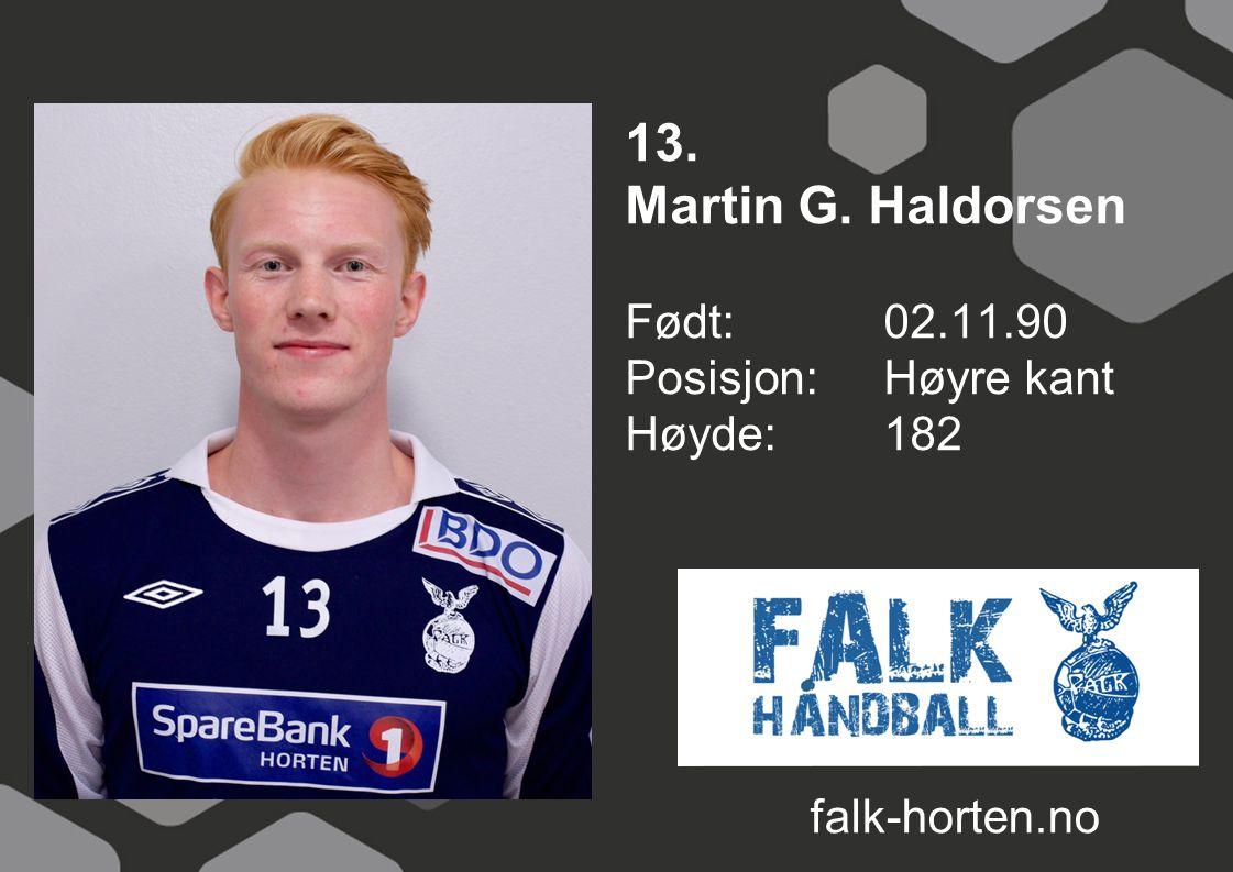 13. Martin G. Haldorsen Født: 02.11.90 Posisjon: Høyre kant Høyde: 182