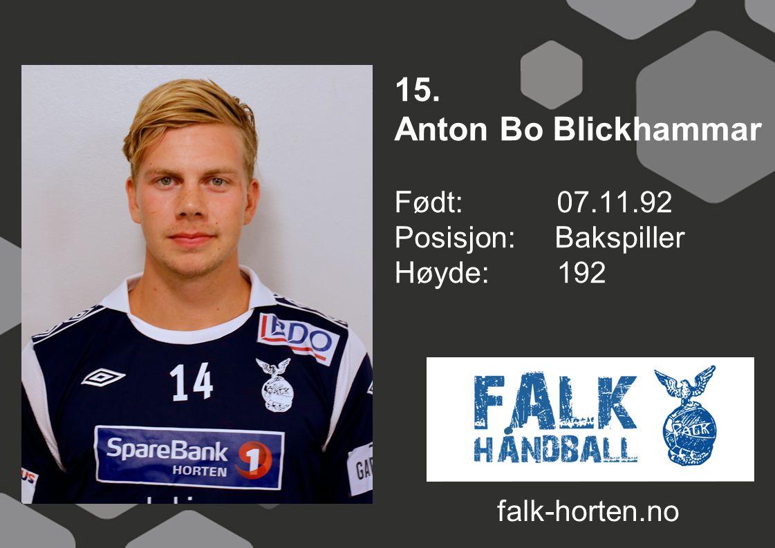 15. Anton Bo Blickhammar Født: 07.11.92 Posisjon: Bakspiller