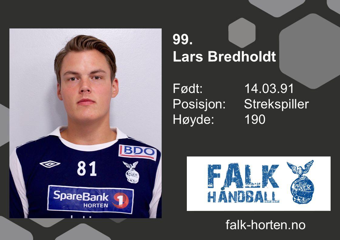 99. Lars Bredholdt Født: 14.03.91 Posisjon: Strekspiller Høyde: 190