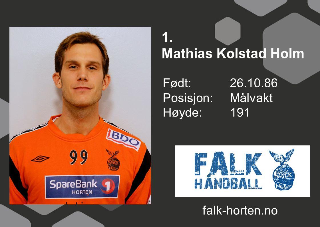 1. Mathias Kolstad Holm Født: 26.10.86 Posisjon: Målvakt Høyde: 191