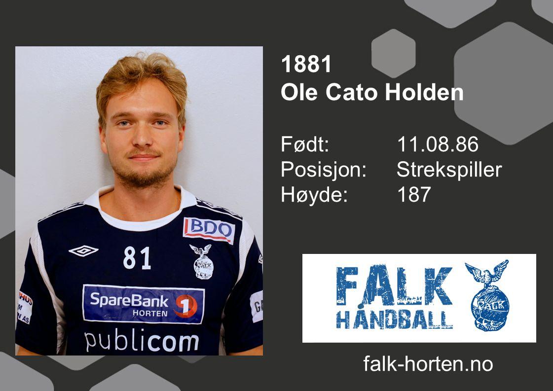 1881 Ole Cato Holden Født: 11.08.86 Posisjon: Strekspiller Høyde: 187