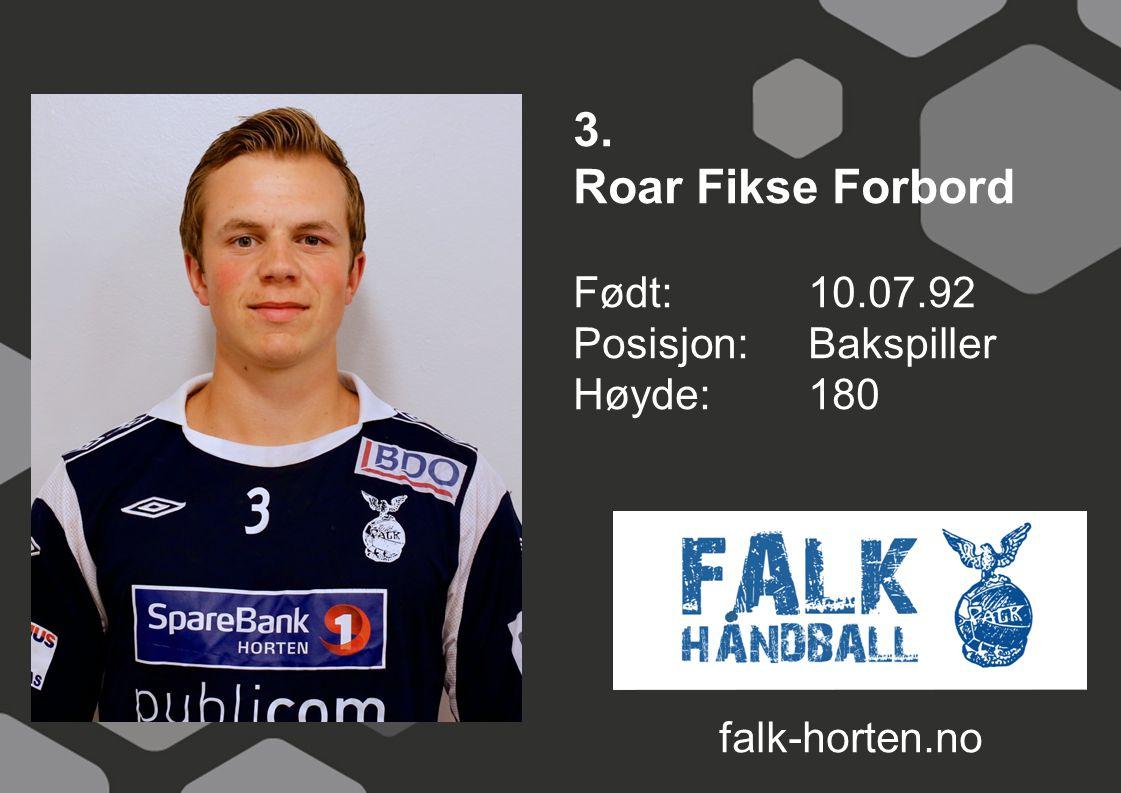 3. Roar Fikse Forbord Født: 10.07.92 Posisjon: Bakspiller Høyde: 180