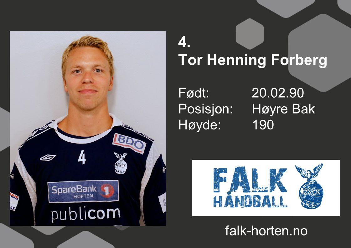 4. Tor Henning Forberg Født: 20.02.90 Posisjon: Høyre Bak Høyde: 190