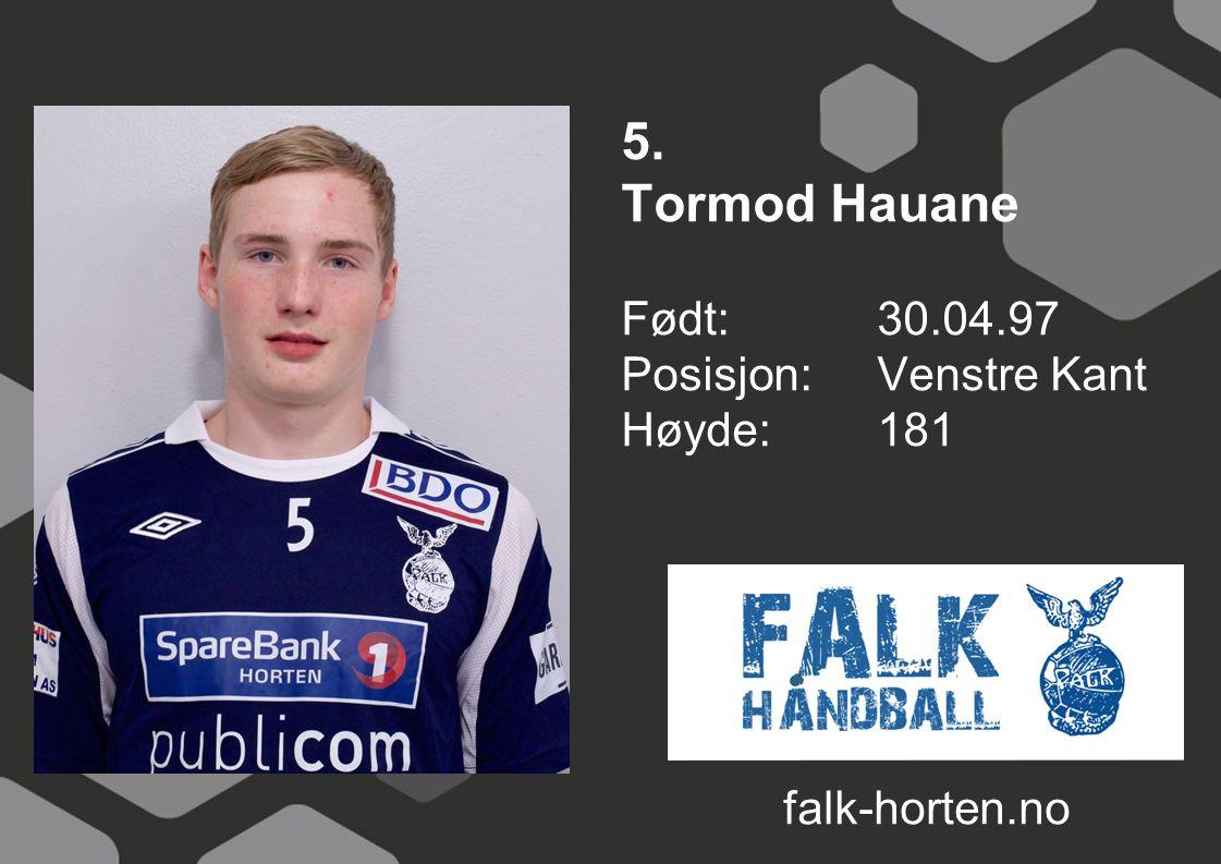 5. Tormod Hauane Født: 30.04.97 Posisjon: Venstre Kant Høyde: 181