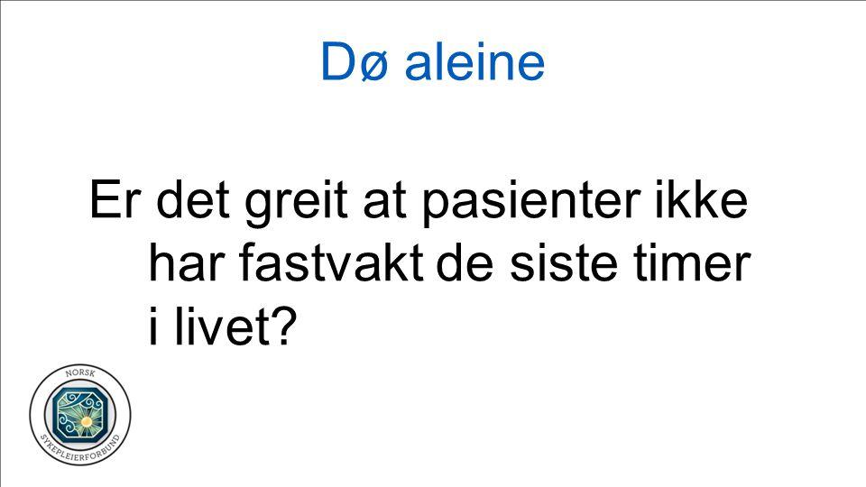 Dø aleine Er det greit at pasienter ikke har fastvakt de siste timer i livet