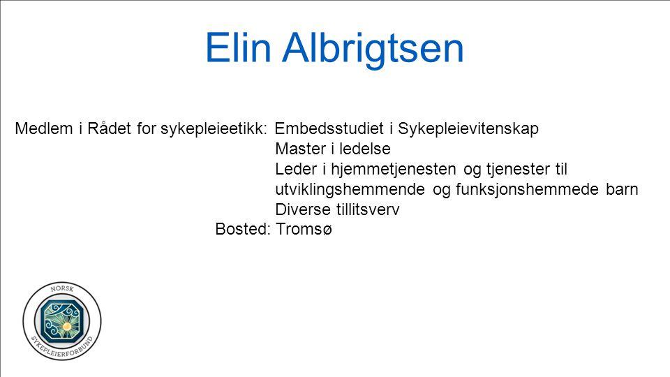 Elin Albrigtsen Medlem i Rådet for sykepleieetikk: Embedsstudiet i Sykepleievitenskap. Master i ledelse.