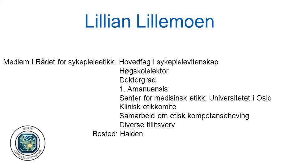 Lillian Lillemoen Medlem i Rådet for sykepleieetikk: Hovedfag i sykepleievitenskap. Høgskolelektor.