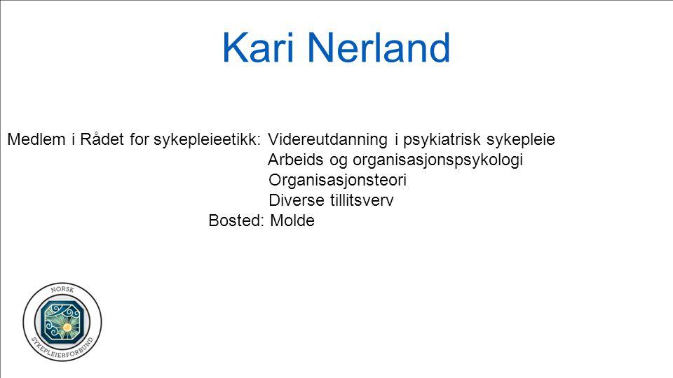 Kari Nerland Medlem i Rådet for sykepleieetikk: Videreutdanning i psykiatrisk sykepleie. Arbeids og organisasjonspsykologi.