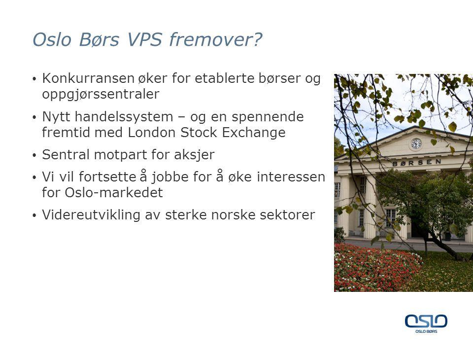 Oslo Børs VPS fremover Konkurransen øker for etablerte børser og oppgjørssentraler.