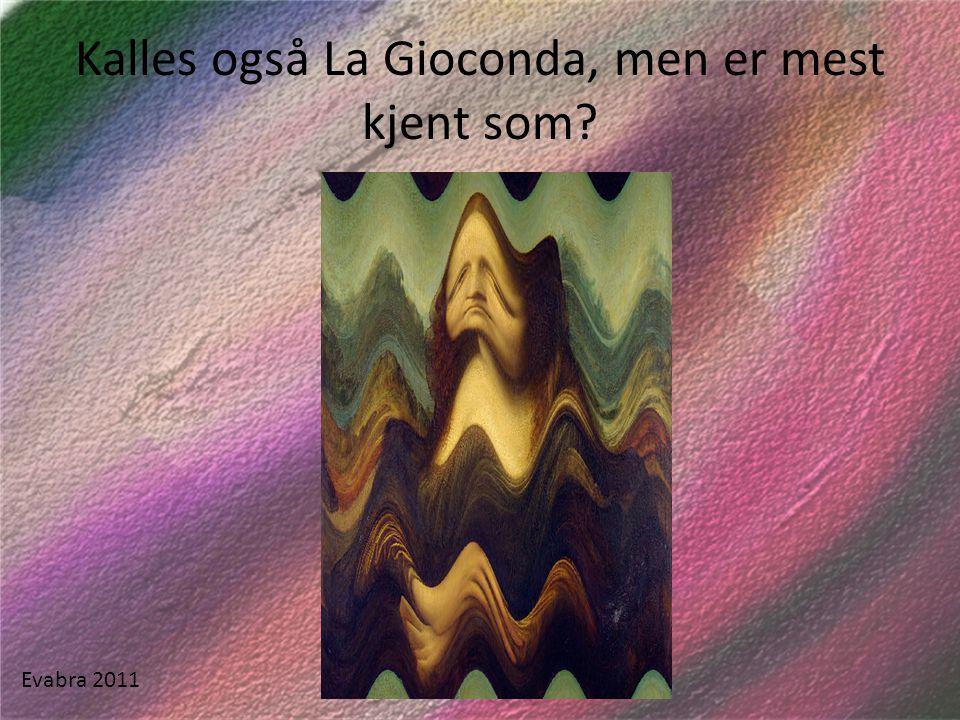 Kalles også La Gioconda, men er mest kjent som