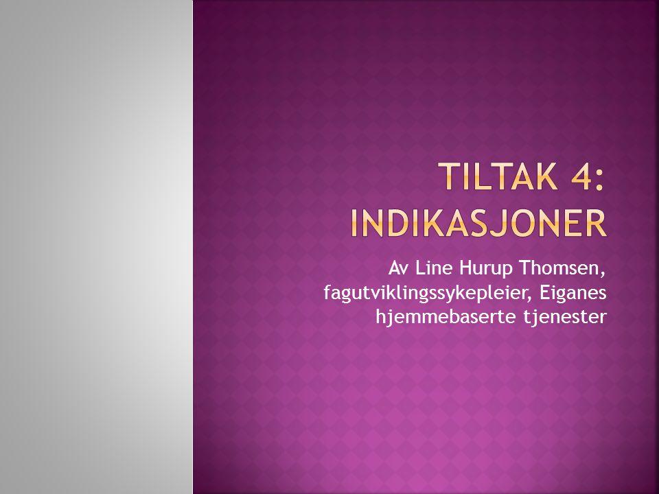 Tiltak 4: Indikasjoner Av Line Hurup Thomsen, fagutviklingssykepleier, Eiganes hjemmebaserte tjenester.