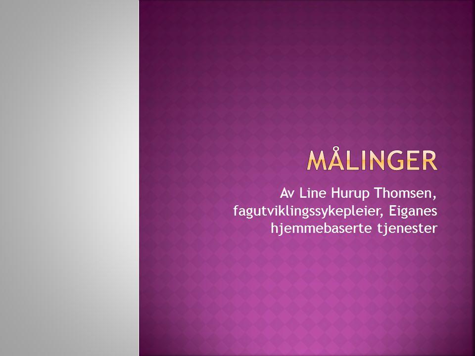 MÅlinger Av Line Hurup Thomsen, fagutviklingssykepleier, Eiganes hjemmebaserte tjenester