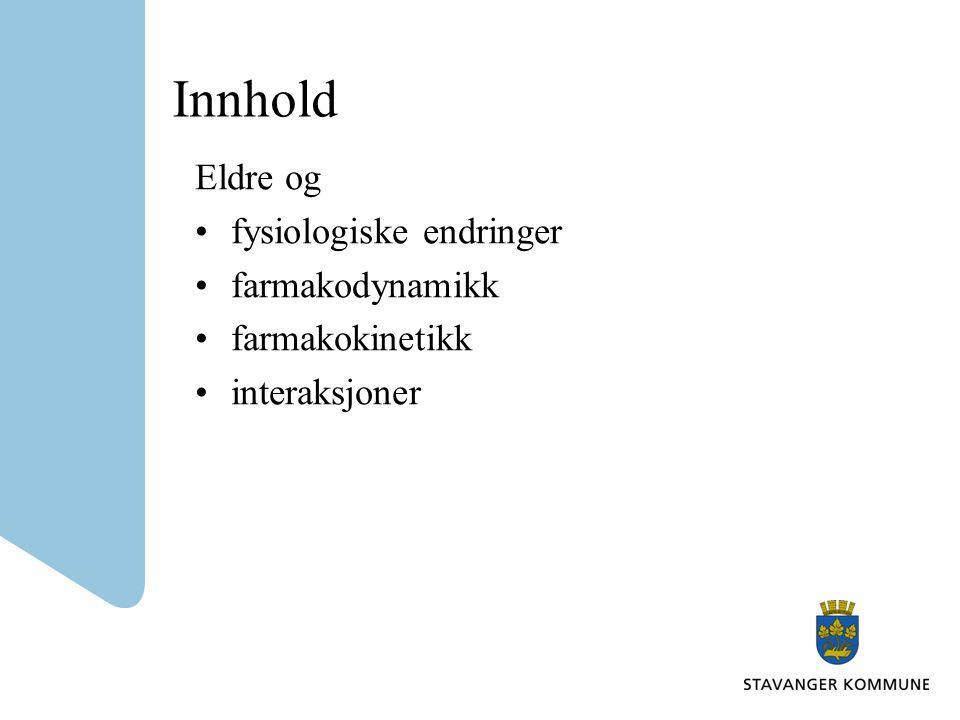 Innhold Eldre og fysiologiske endringer farmakodynamikk