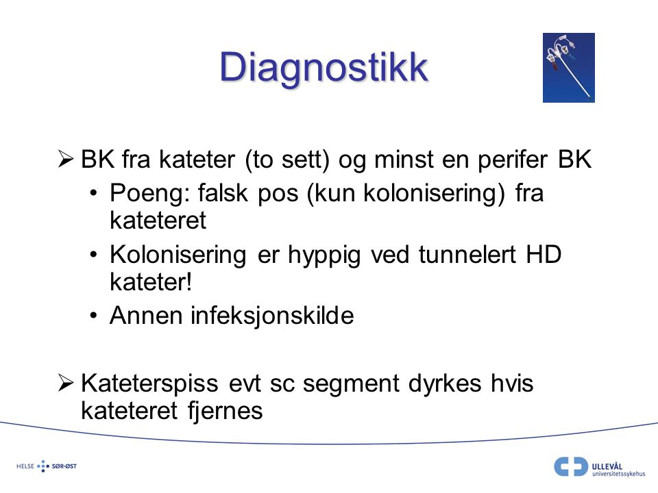 Diagnostikk BK fra kateter (to sett) og minst en perifer BK