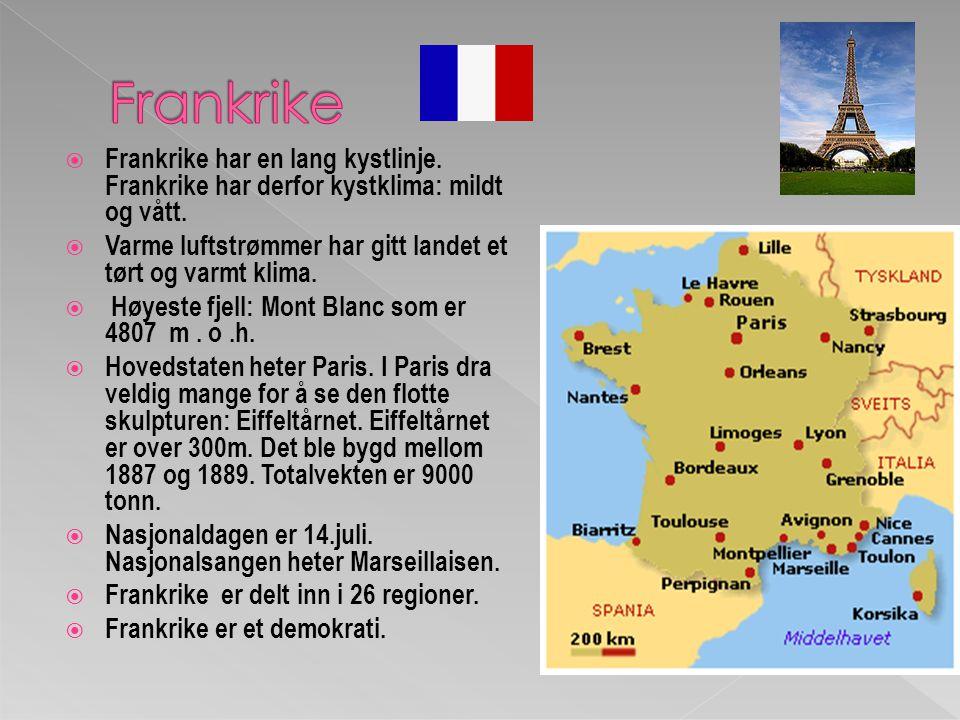 Frankrike Frankrike har en lang kystlinje. Frankrike har derfor kystklima: mildt og vått. Varme luftstrømmer har gitt landet et tørt og varmt klima.