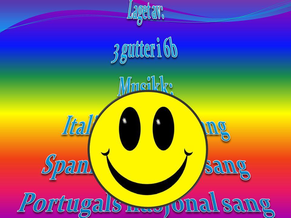 Laget av: 3 gutter i 6b Musikk: Italias nasjonal sang Spanias nasjonal sang Portugals nasjonal sang