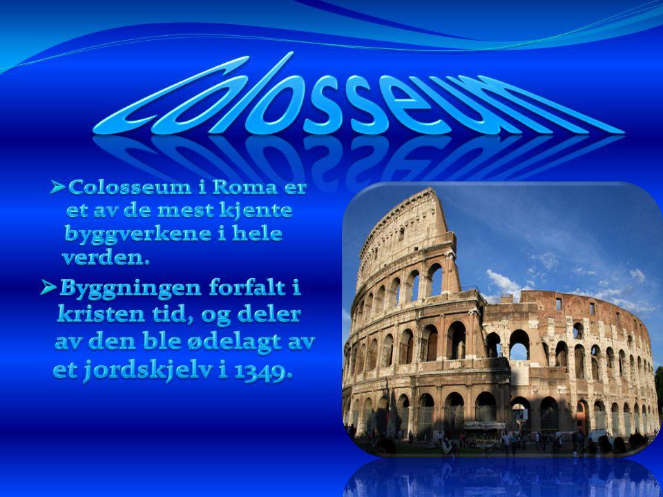 Colosseum Colosseum i Roma er et av de mest kjente byggverkene i hele verden.
