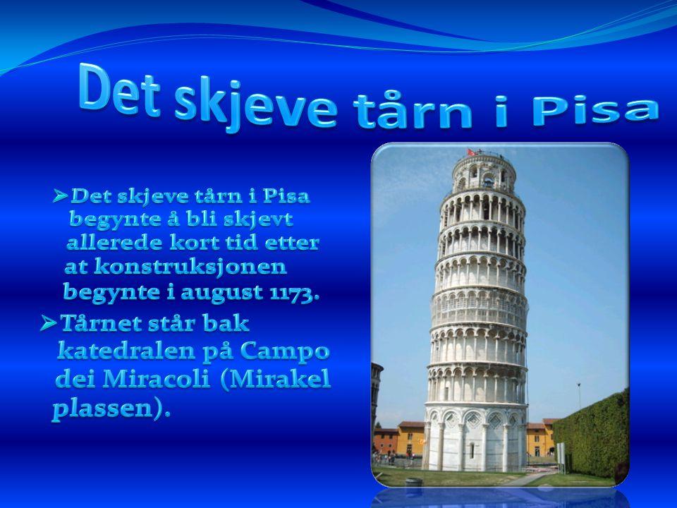 Det skjeve tårn i Pisa Det skjeve tårn i Pisa begynte å bli skjevt allerede kort tid etter at konstruksjonen begynte i august 1173.