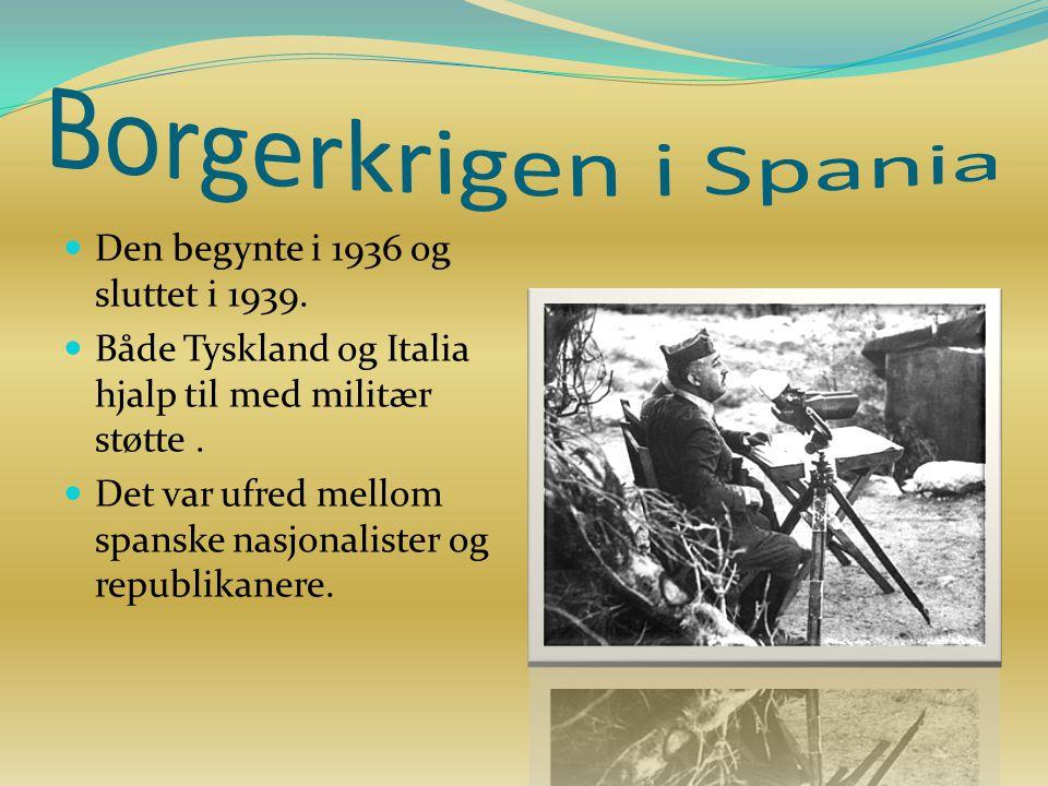 Borgerkrigen i Spania Den begynte i 1936 og sluttet i 1939.
