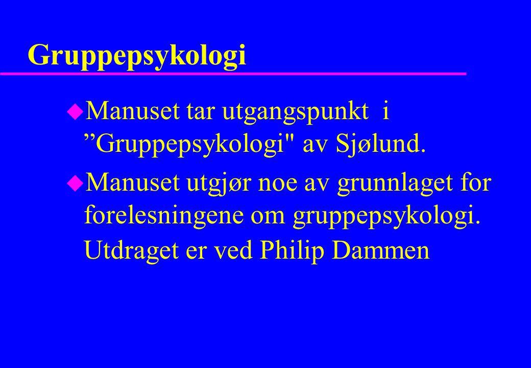 Gruppepsykologi Manuset tar utgangspunkt i Gruppepsykologi av Sjølund.