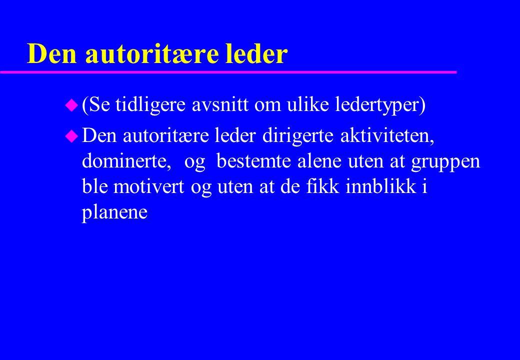 Den autoritære leder (Se tidligere avsnitt om ulike ledertyper)