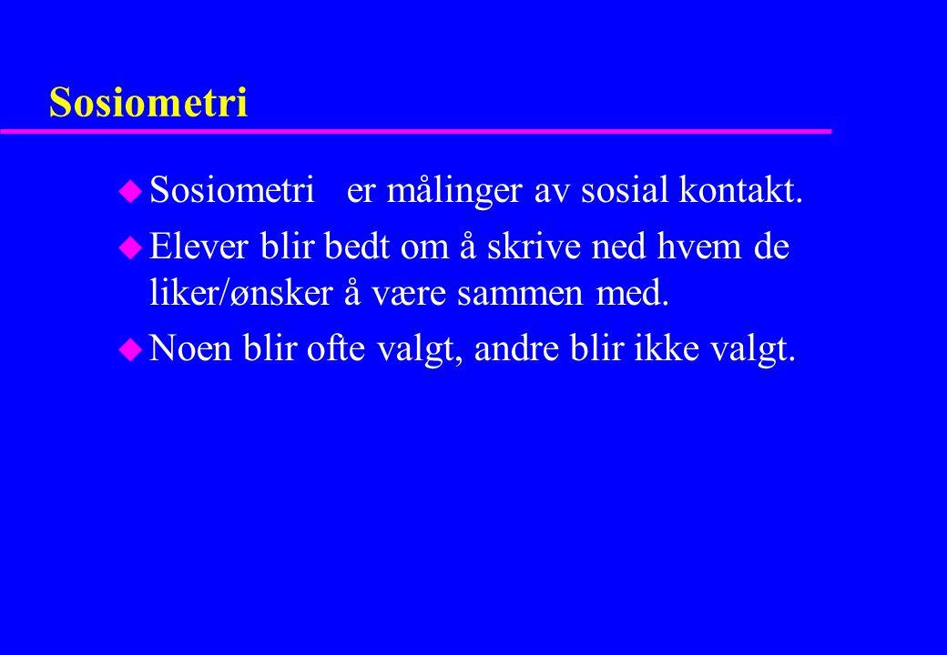 Sosiometri Sosiometri er målinger av sosial kontakt.