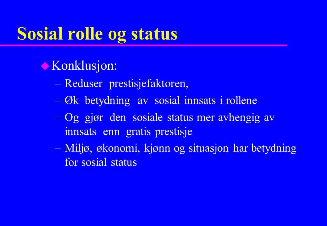 Sosial rolle og status Konklusjon: Reduser prestisjefaktoren,