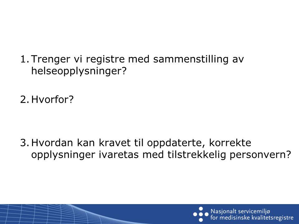 1. Trenger vi registre med sammenstilling av helseopplysninger
