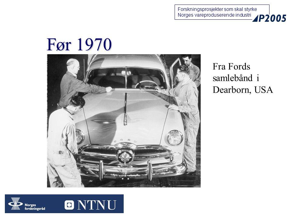 Før 1970 Fra Fords samlebånd i Dearborn, USA