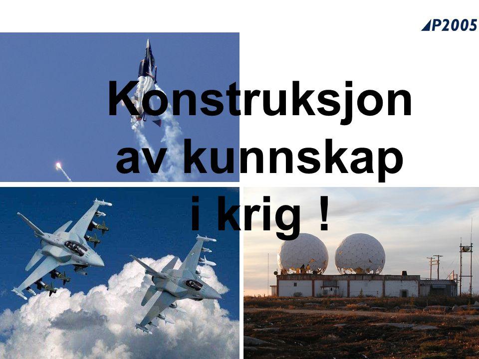 Konstruksjon av kunnskap i krig !