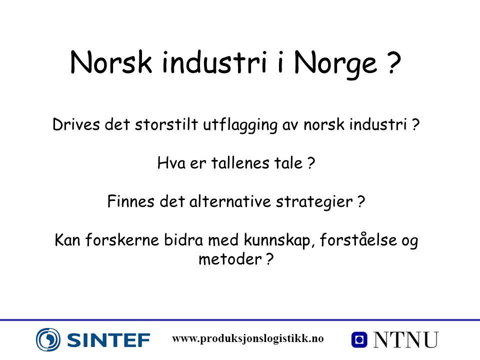 Norsk industri i Norge Drives det storstilt utflagging av norsk industri Hva er tallenes tale