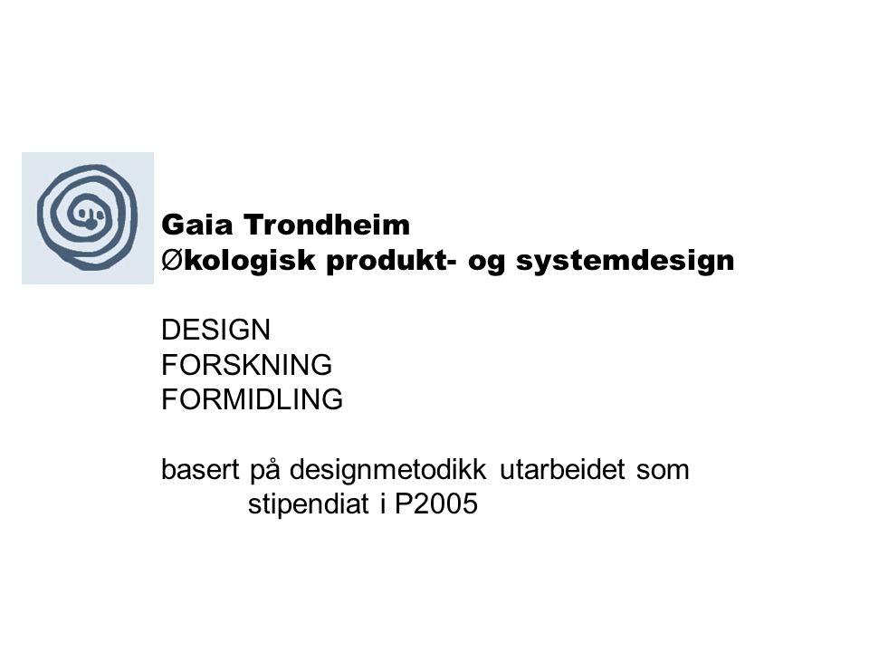 Økologisk produkt- og systemdesign DESIGN FORSKNING FORMIDLING