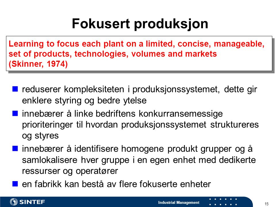 Fokusert produksjon Learning to focus each plant on a limited, concise, manageable, set of products, technologies, volumes and markets.