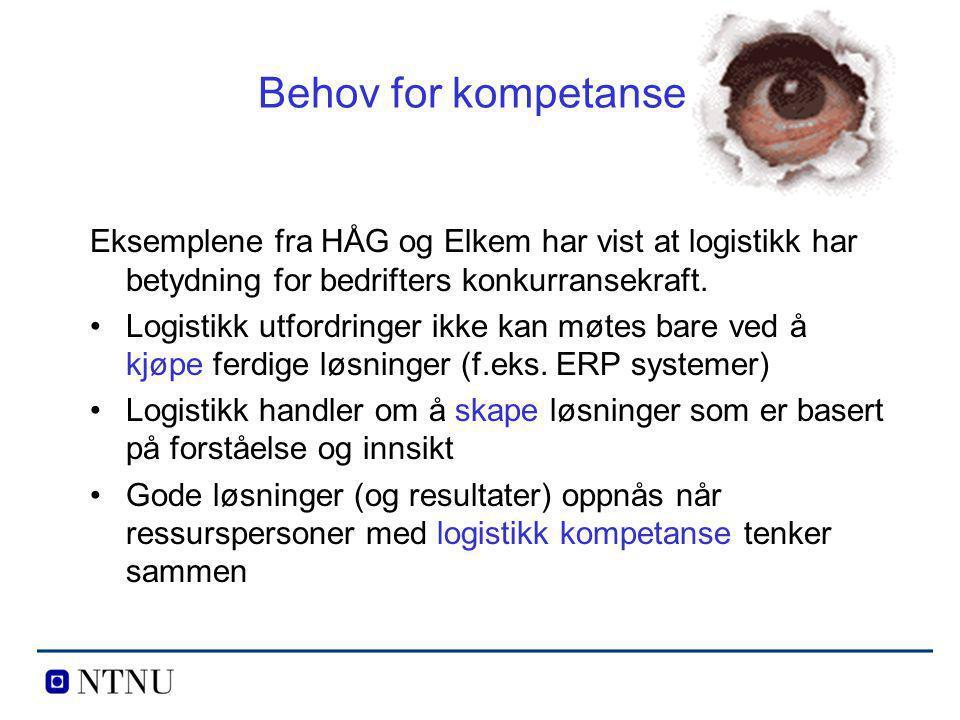 Behov for kompetanse Eksemplene fra HÅG og Elkem har vist at logistikk har betydning for bedrifters konkurransekraft.