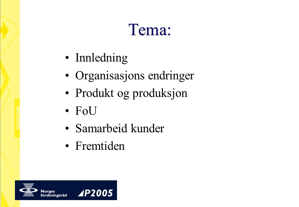 Tema: Innledning Organisasjons endringer Produkt og produksjon FoU