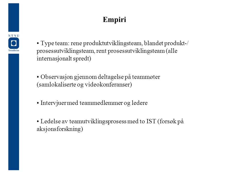 Empiri Type team: rene produktutviklingsteam, blandet produkt-/ prosessutviklingsteam, rent prosessutviklingsteam (alle internasjonalt spredt)