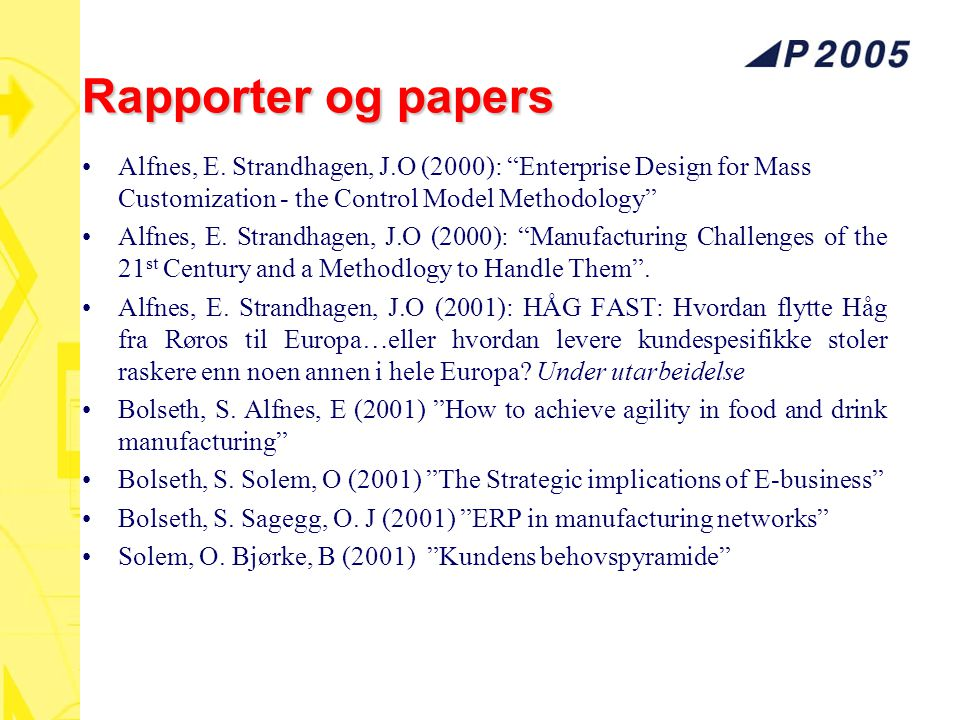 Rapporter og papers Alfnes, E. Strandhagen, J.O (2000): Enterprise Design for Mass Customization - the Control Model Methodology
