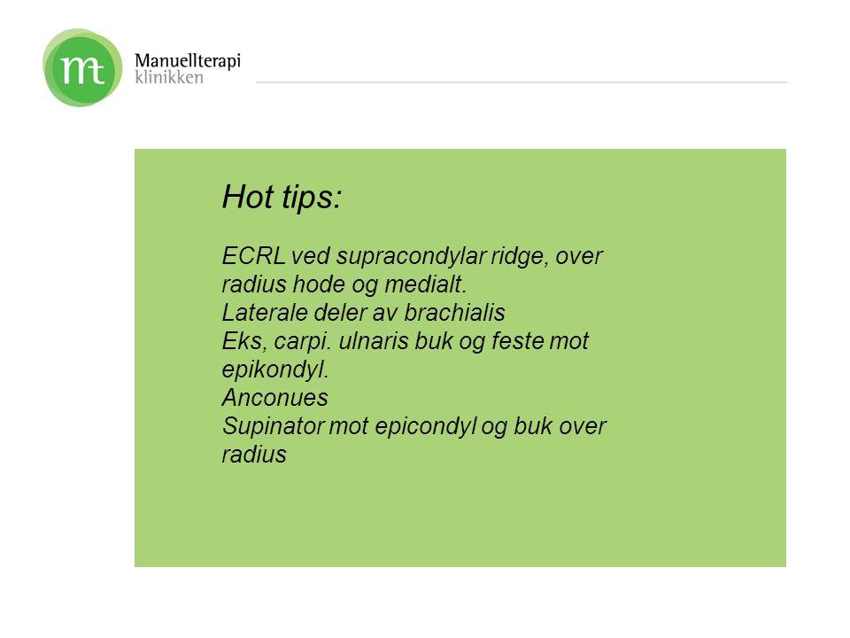 Hot tips: ECRL ved supracondylar ridge, over radius hode og medialt.