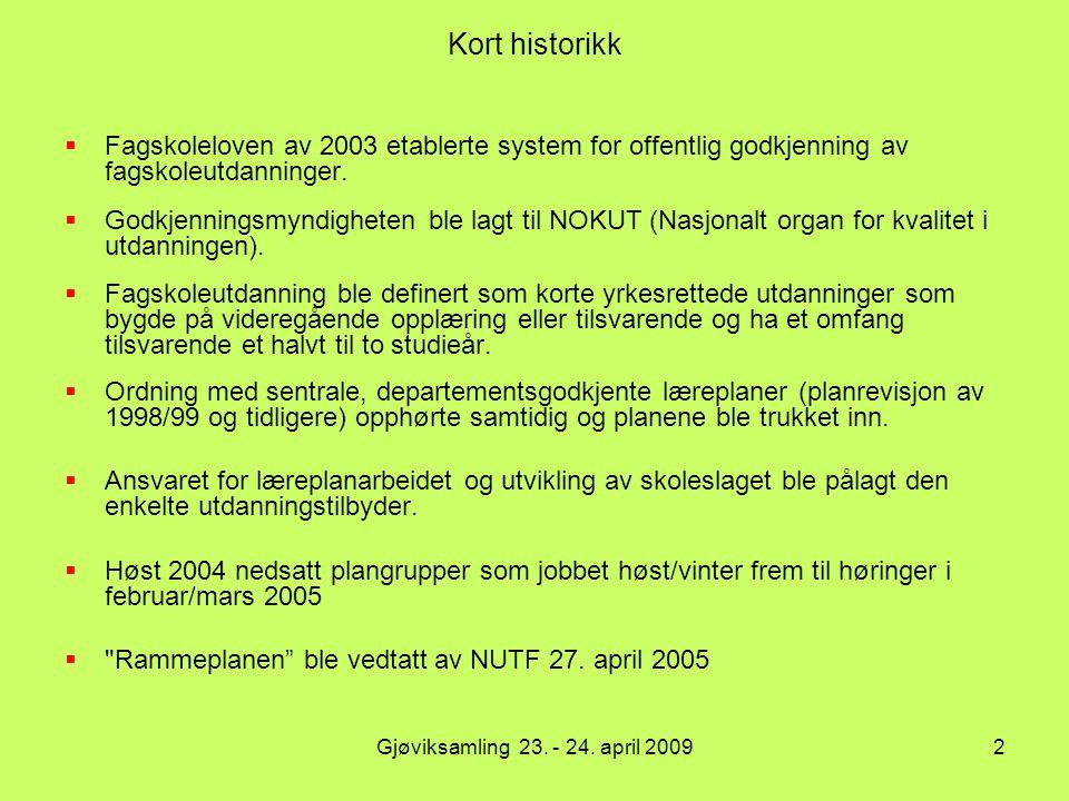 Kort historikk Fagskoleloven av 2003 etablerte system for offentlig godkjenning av fagskoleutdanninger.