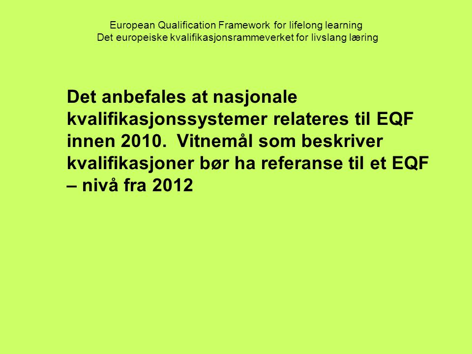 European Qualification Framework for lifelong learning Det europeiske kvalifikasjonsrammeverket for livslang læring