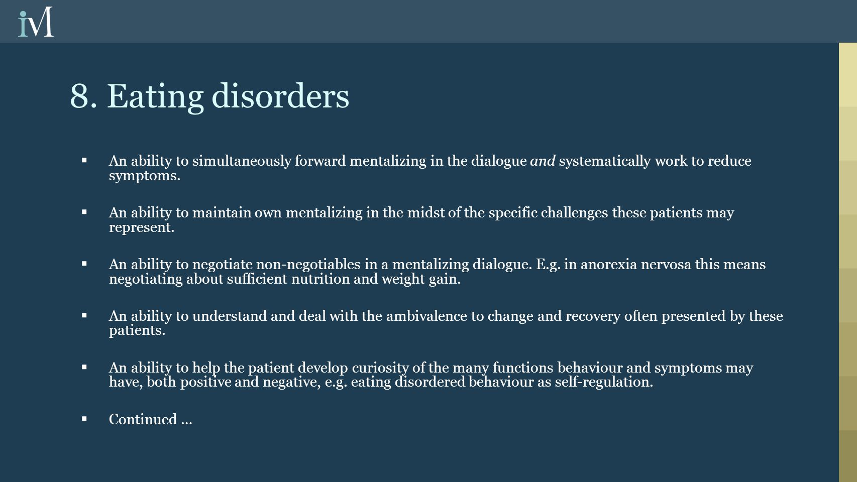 8. Eating disorders An ability to simultaneously forward mentalizing in the dialogue and systematically work to reduce symptoms.