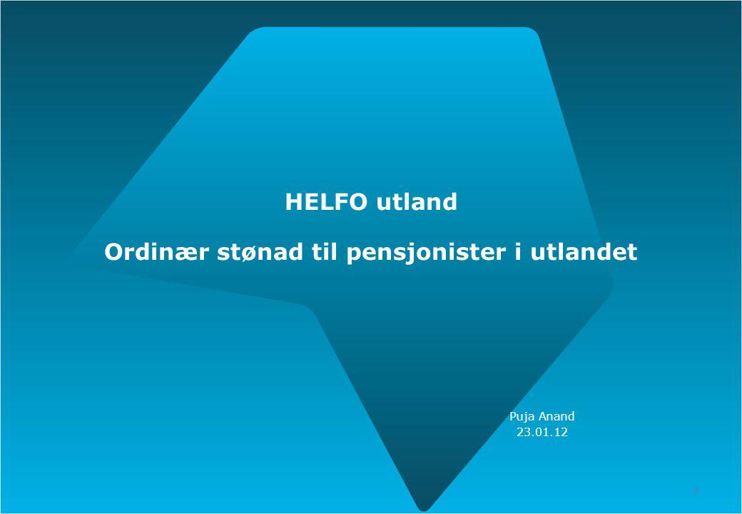27.01.12 HELFO utland Ordinær stønad til pensjonister i utlandet Puja Anand 23.01.12.