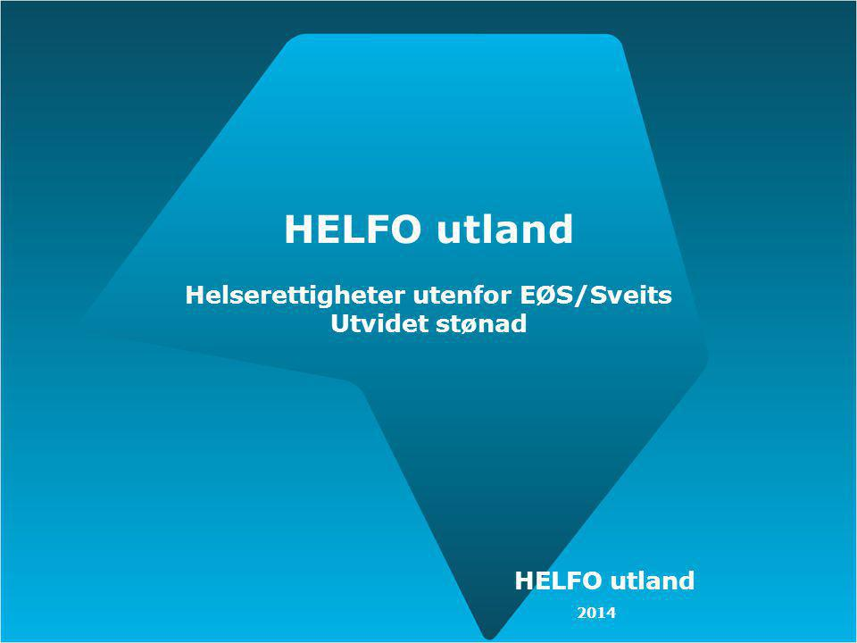 HELFO utland Helserettigheter utenfor EØS/Sveits Utvidet stønad