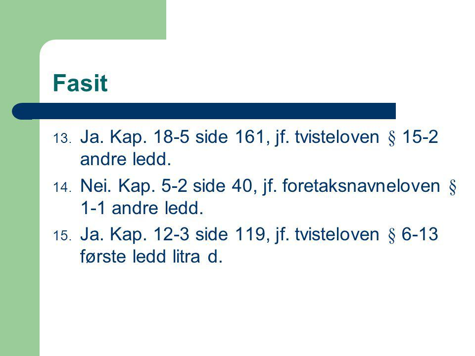 Fasit Ja. Kap. 18-5 side 161, jf. tvisteloven § 15-2 andre ledd.