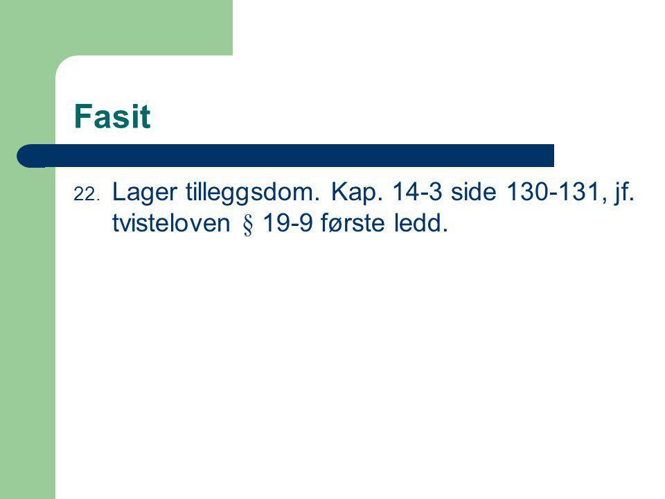 Fasit Lager tilleggsdom. Kap. 14-3 side 130-131, jf. tvisteloven § 19-9 første ledd.