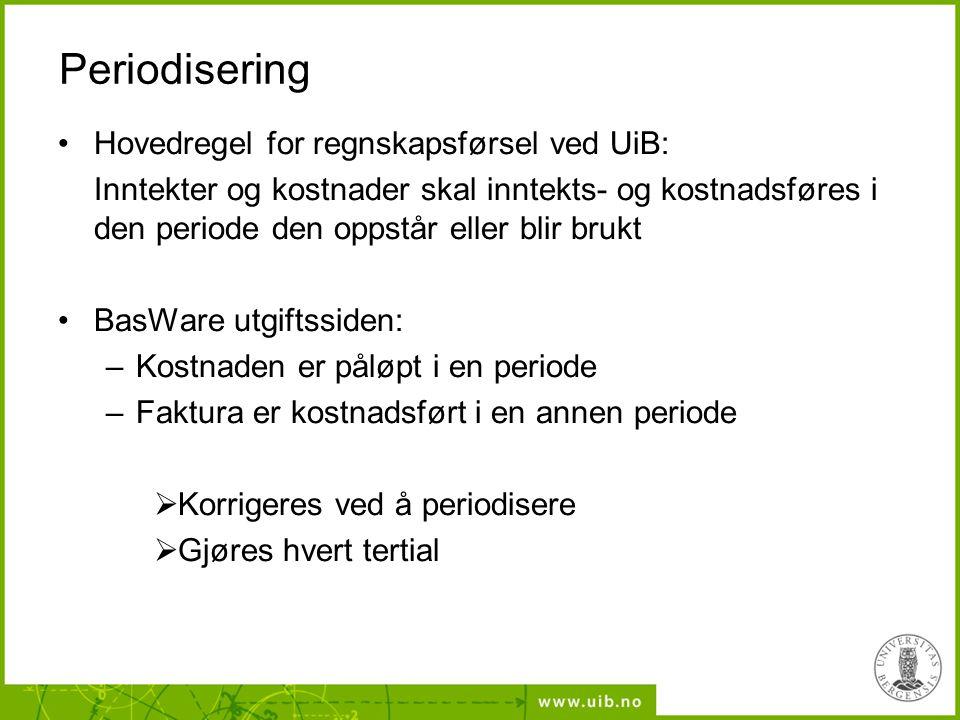 Periodisering Hovedregel for regnskapsførsel ved UiB:
