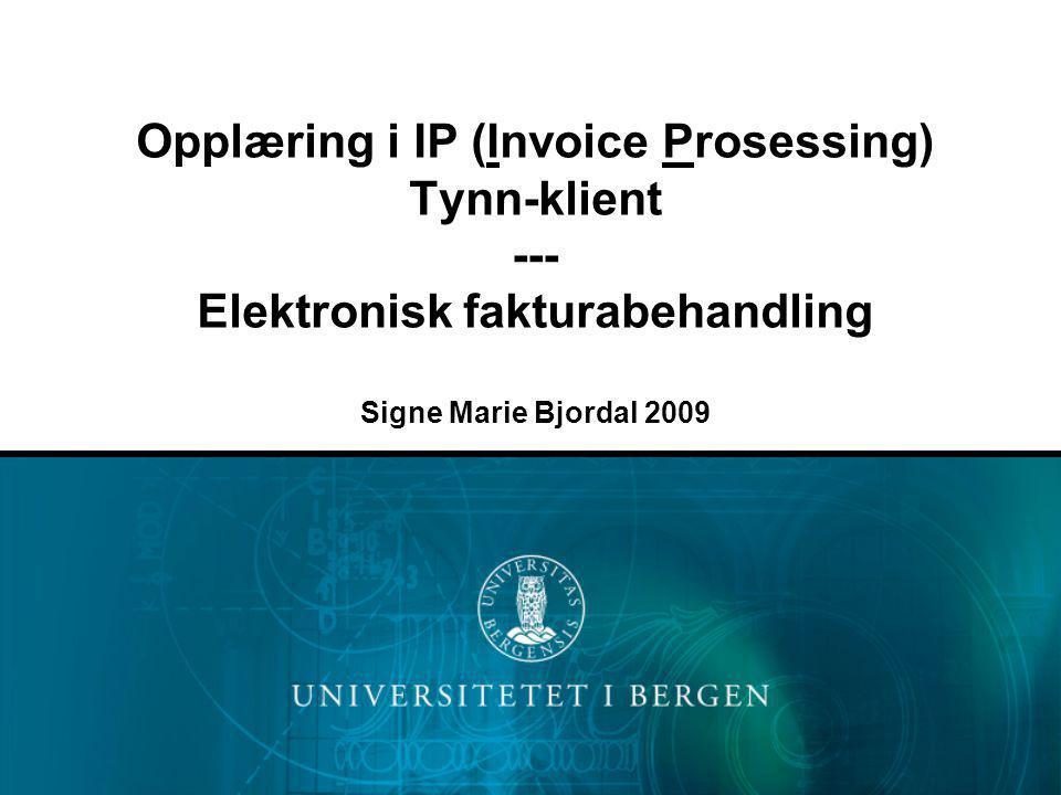 Opplæring i IP (Invoice Prosessing) Tynn-klient --- Elektronisk fakturabehandling Signe Marie Bjordal 2009